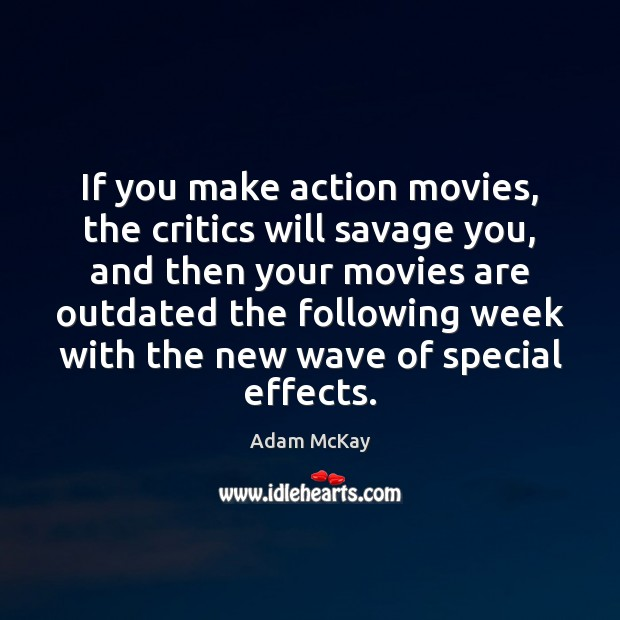 Image, If you make action movies, the critics will savage you, and then
