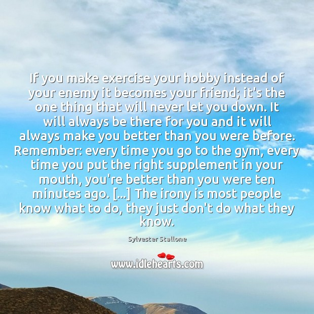 If you make exercise your hobby instead of your enemy it becomes Image