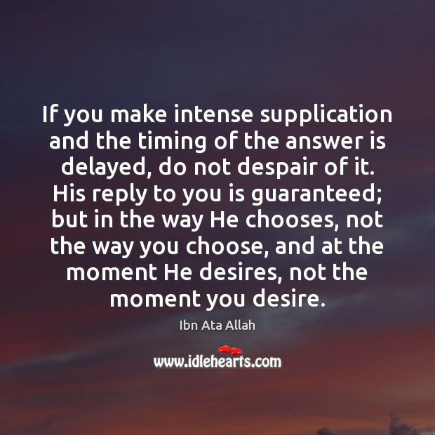 If you make intense supplication and the timing of the answer is Ibn Ata Allah Picture Quote