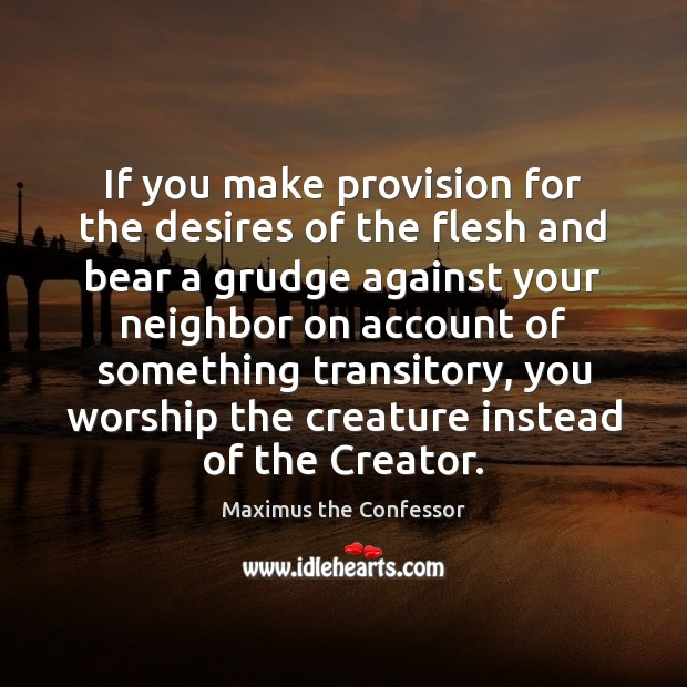 If you make provision for the desires of the flesh and bear Grudge Quotes Image