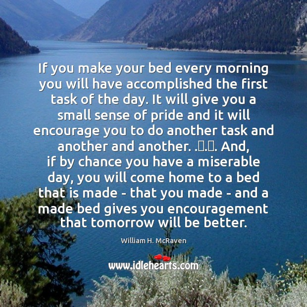 If you make your bed every morning you will have accomplished the Chance Quotes Image