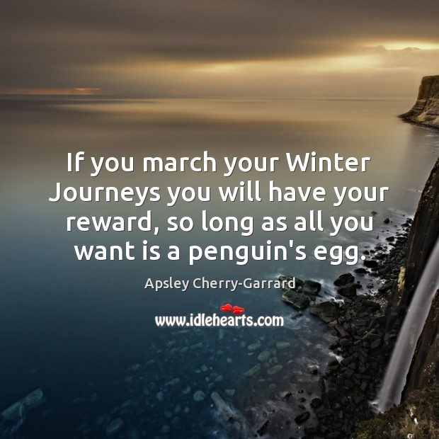 Image, If you march your Winter Journeys you will have your reward, so