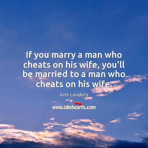 If you marry a man who cheats on his wife, you'll be Ann Landers Picture Quote