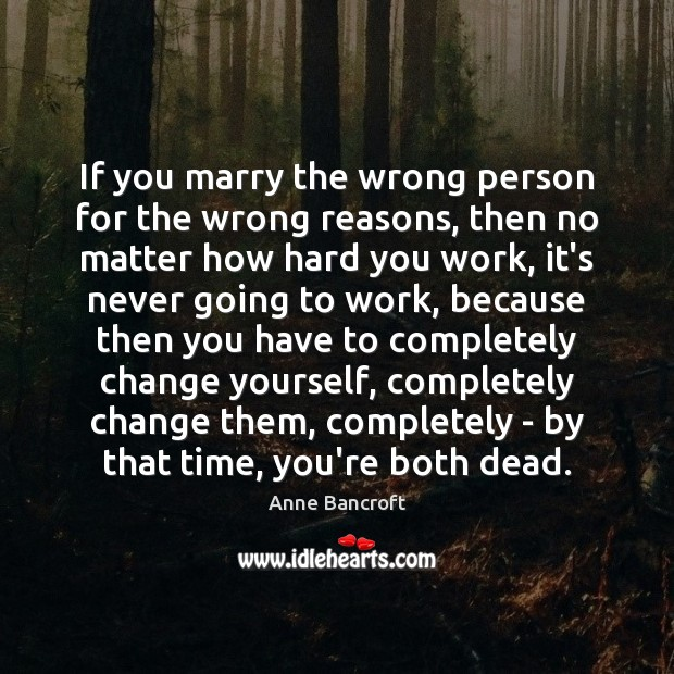 Image, If you marry the wrong person for the wrong reasons, then no