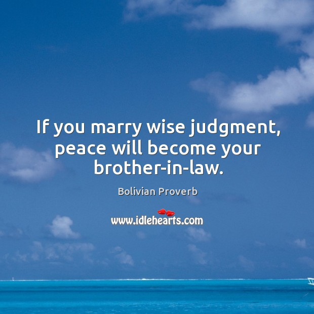 If you marry wise judgment, peace will become your brother-in-law. Image