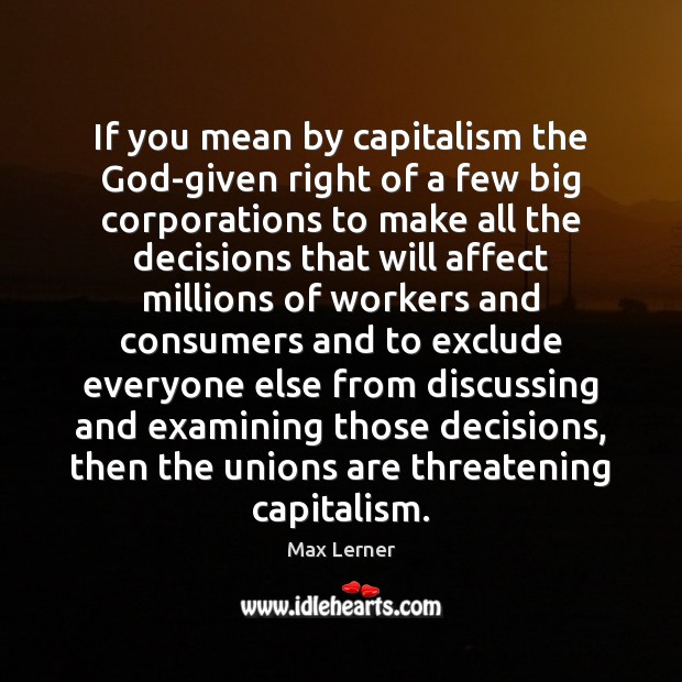 If you mean by capitalism the God-given right of a few big Max Lerner Picture Quote