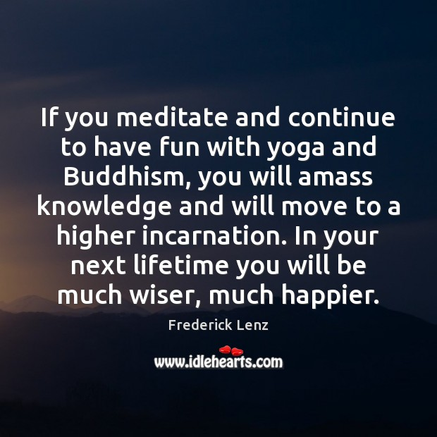 Image, If you meditate and continue to have fun with yoga and Buddhism,