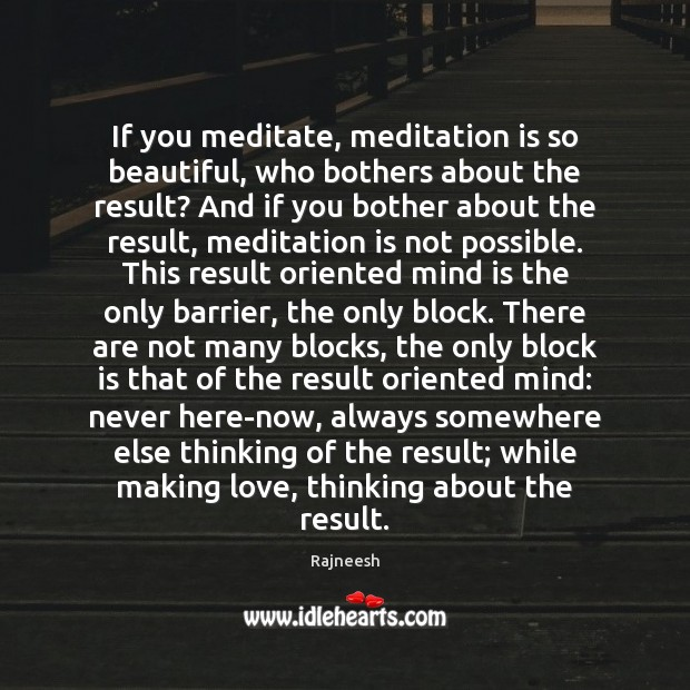 Image, If you meditate, meditation is so beautiful, who bothers about the result?
