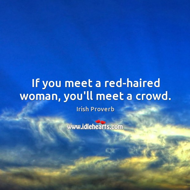 If you meet a red-haired woman, you'll meet a crowd. Irish Proverbs Image