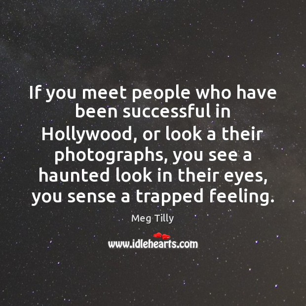 If you meet people who have been successful in Hollywood, or look Image