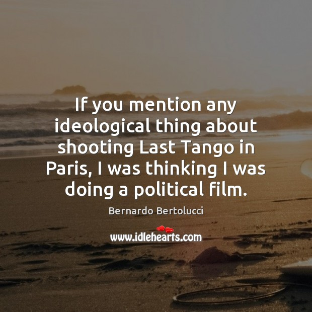 Image, If you mention any ideological thing about shooting Last Tango in Paris,