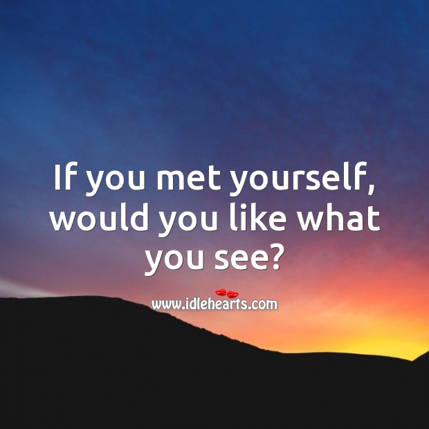 Image, If you met yourself, would you like what you see?