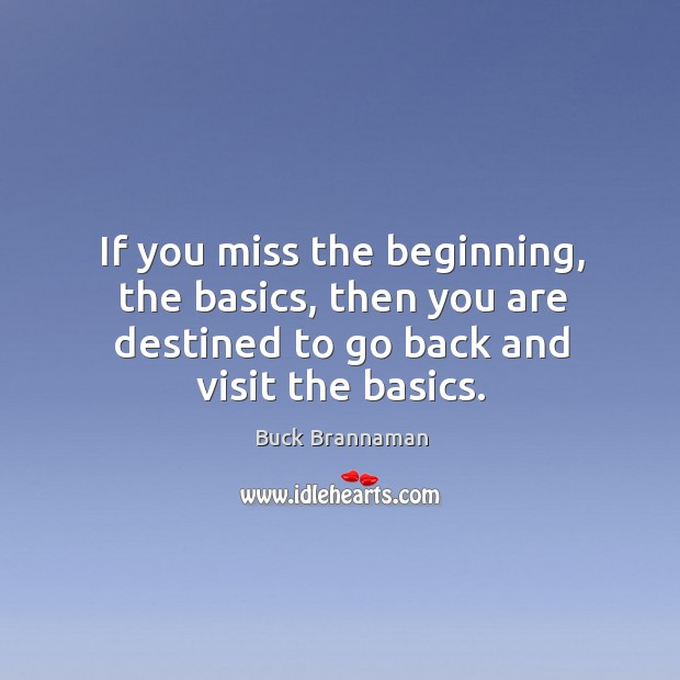 Image, If you miss the beginning, the basics, then you are destined to