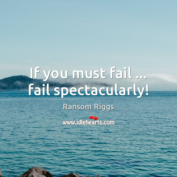 Ransom Riggs Picture Quote image saying: If you must fail … fail spectacularly!