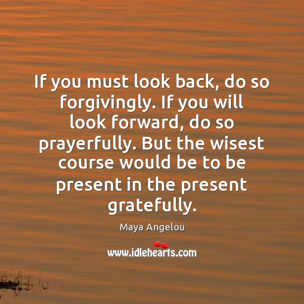 Image, If you must look back, do so forgivingly. If you will look