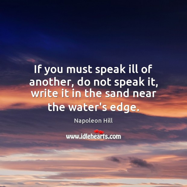 If you must speak ill of another, do not speak it, write Image
