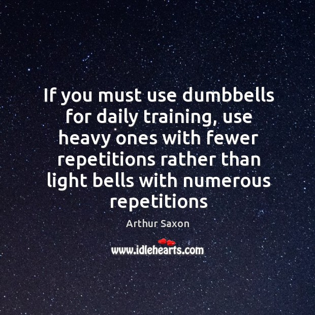 Image, If you must use dumbbells for daily training, use heavy ones with