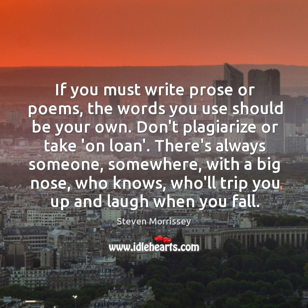 If you must write prose or poems, the words you use should Image