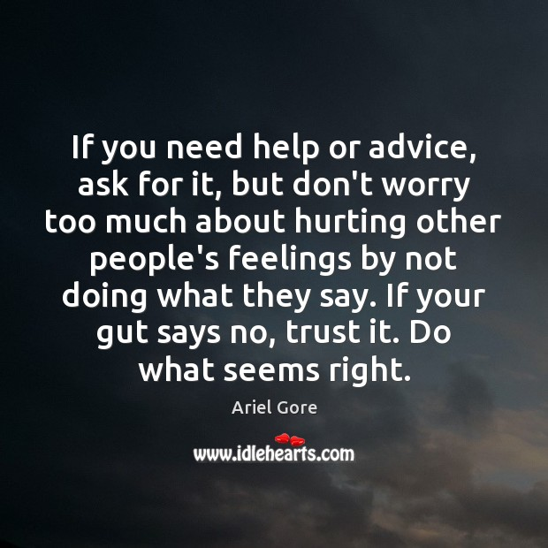 If you need help or advice, ask for it, but don't worry Ariel Gore Picture Quote