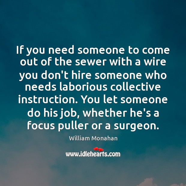 If you need someone to come out of the sewer with a William Monahan Picture Quote