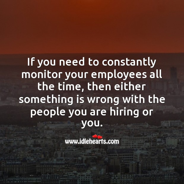 If you need to constantly monitor your employees all the time People Quotes Image