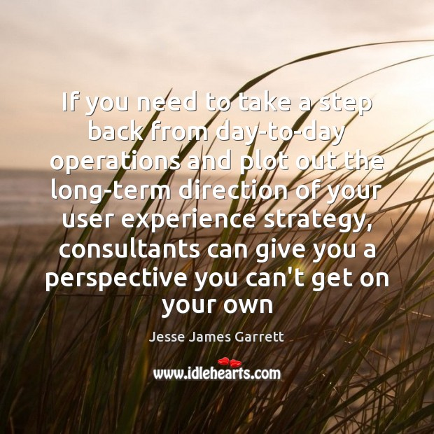 If you need to take a step back from day-to-day operations and Jesse James Garrett Picture Quote