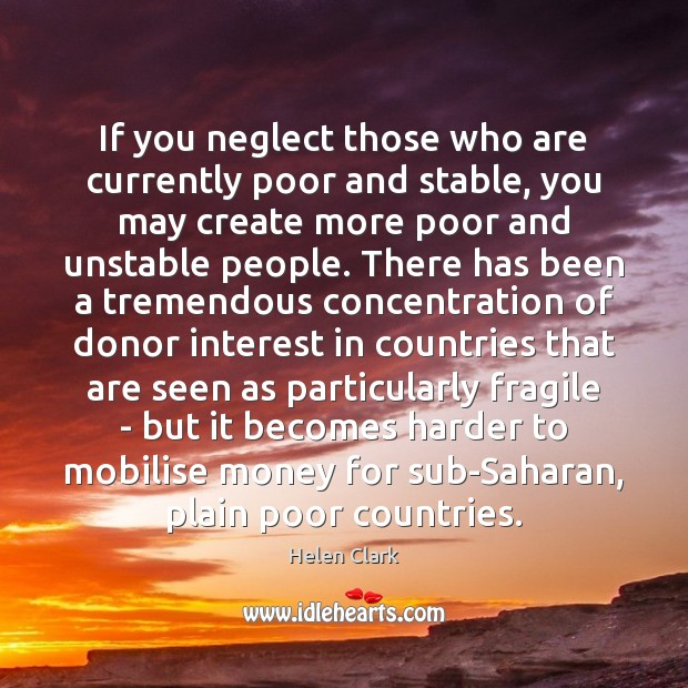 If you neglect those who are currently poor and stable, you may Image