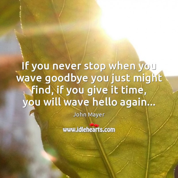 If you never stop when you wave goodbye you just might find, Goodbye Quotes Image