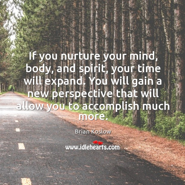 Image, If you nurture your mind, body, and spirit, your time will expand.