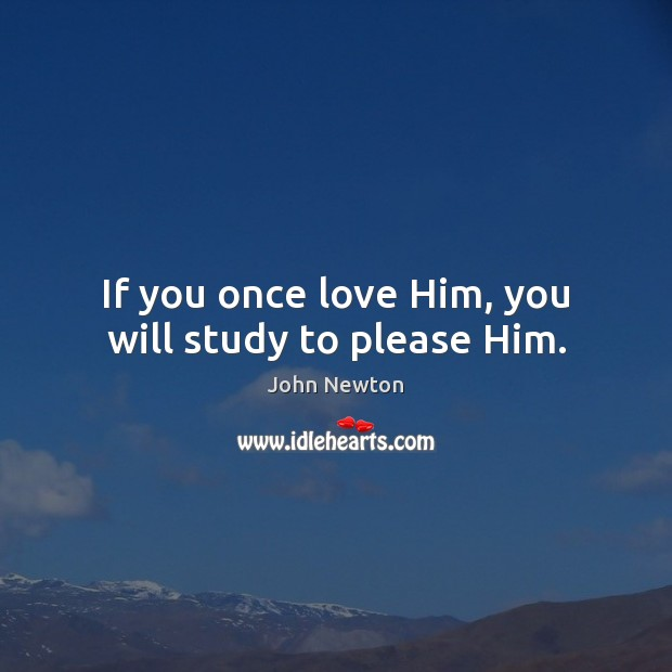 Image, If you once love Him, you will study to please Him.