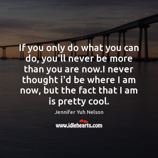If you only do what you can do, you'll never be more Jennifer Yuh Nelson Picture Quote