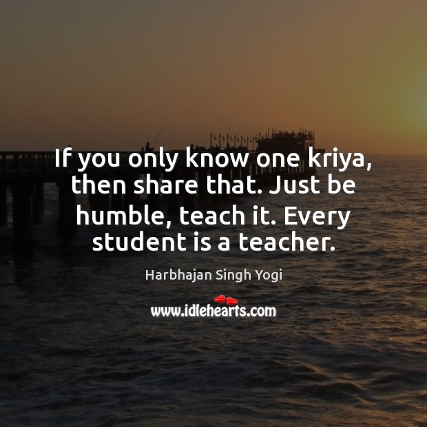 If you only know one kriya, then share that. Just be humble, Student Quotes Image