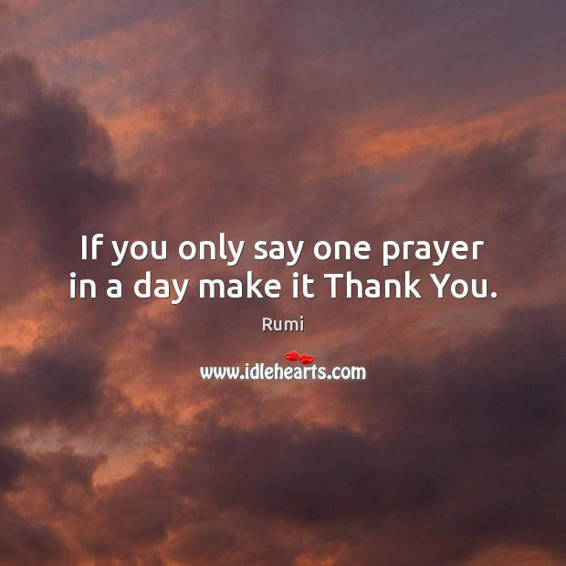 Image, If you only say one prayer in a day make it Thank You.
