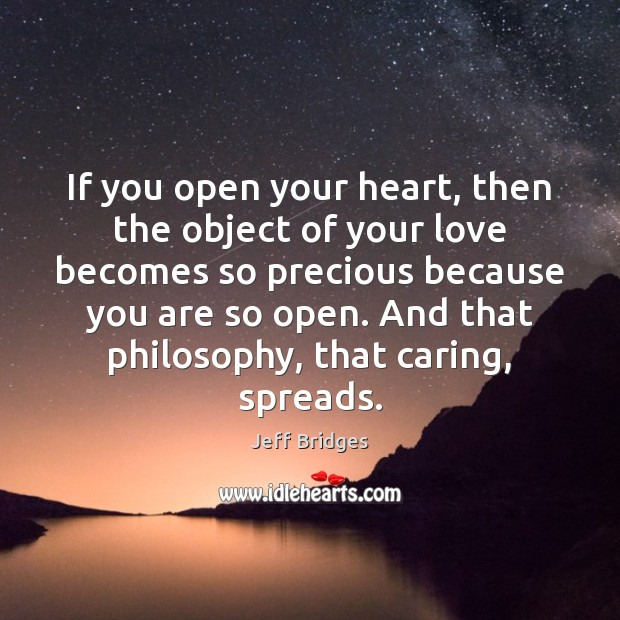 If you open your heart, then the object of your love becomes Jeff Bridges Picture Quote