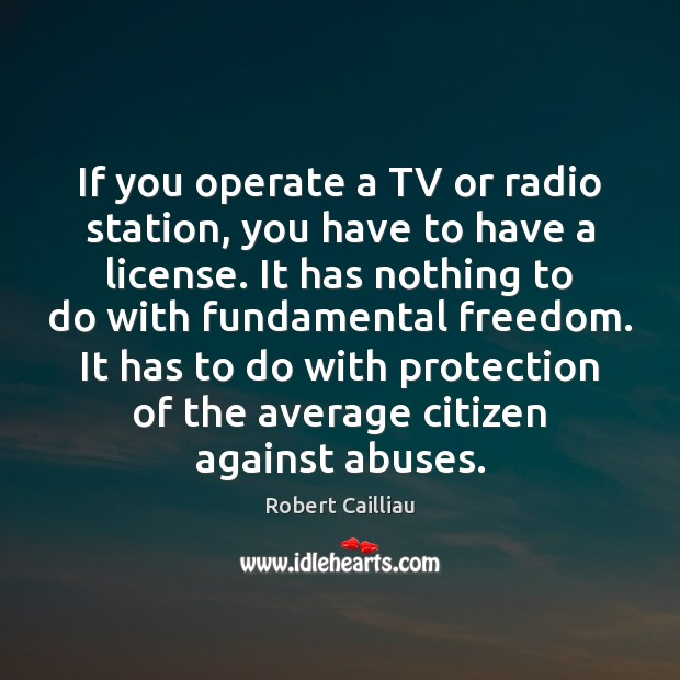 If you operate a TV or radio station, you have to have Image