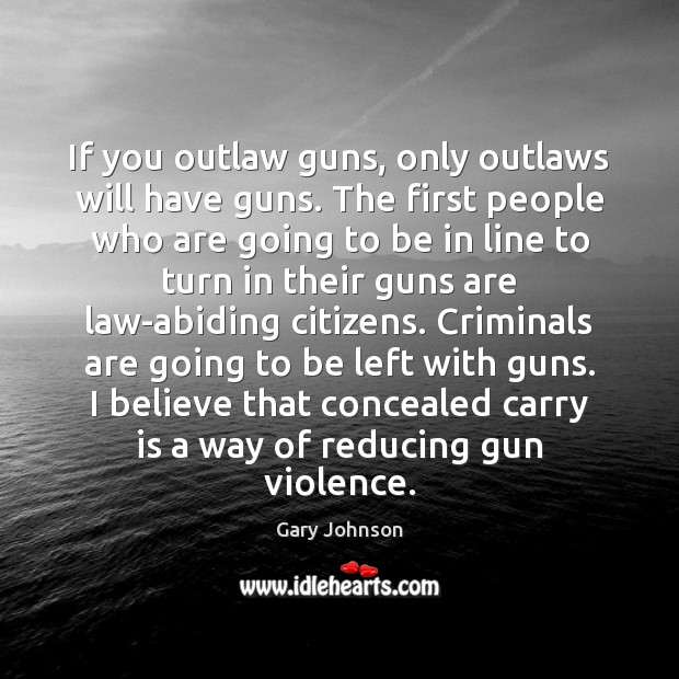 If you outlaw guns, only outlaws will have guns. The first people Image