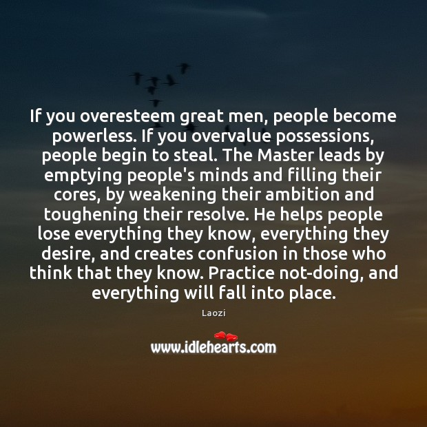 Image, If you overesteem great men, people become powerless. If you overvalue possessions,