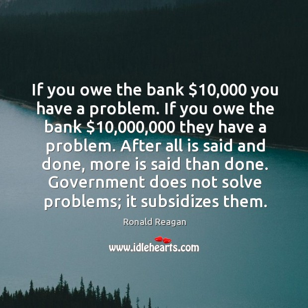 Image, If you owe the bank $10,000 you have a problem. If you owe
