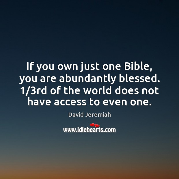 If you own just one Bible, you are abundantly blessed. 1/3rd of David Jeremiah Picture Quote