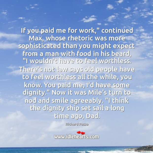 """If you paid me for work,"""" continued Max, whose rhetoric was more Richard Russo Picture Quote"""