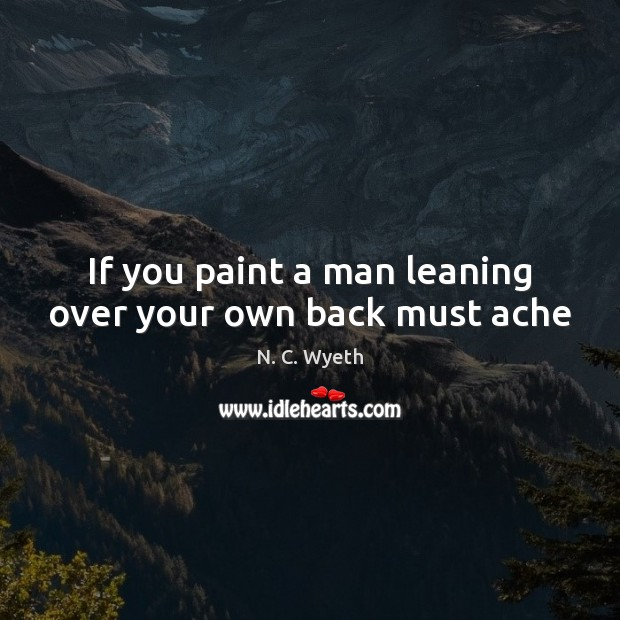 If you paint a man leaning over your own back must ache Image