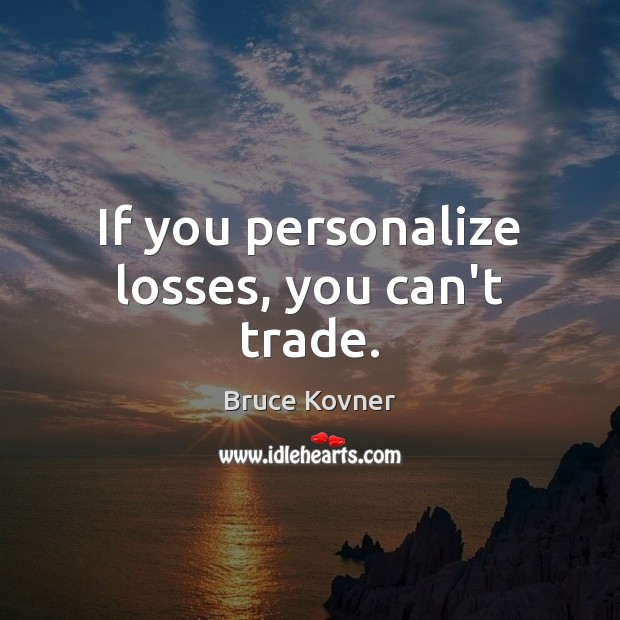 Image, If you personalize losses, you can't trade.