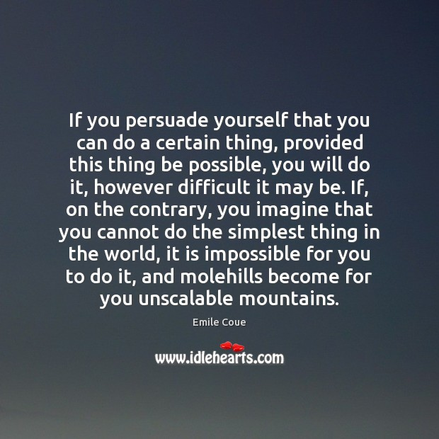 If you persuade yourself that you can do a certain thing, provided Image
