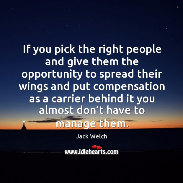 If you pick the right people and give them the opportunity Image