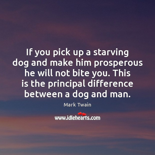 If you pick up a starving dog and make him prosperous he Image