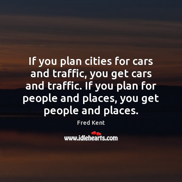 If you plan cities for cars and traffic, you get cars and Image