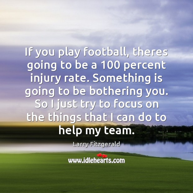 If you play football, theres going to be a 100 percent injury rate. Football Quotes Image