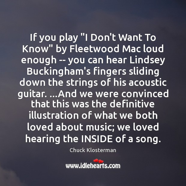 """If you play """"I Don't Want To Know"""" by Fleetwood Mac loud Chuck Klosterman Picture Quote"""
