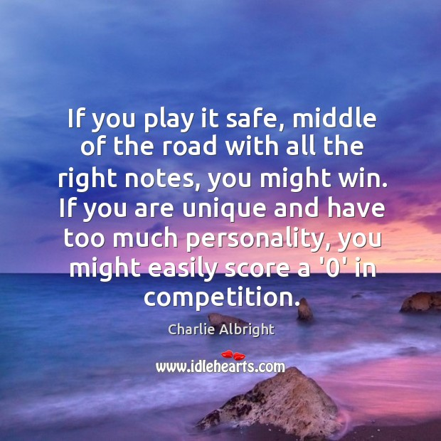 Image, If you play it safe, middle of the road with all the
