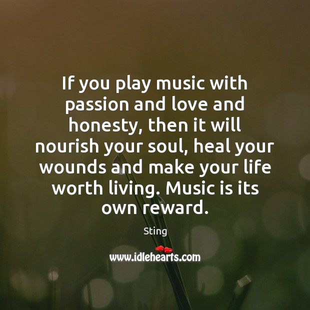 If you play music with passion and love and honesty, then it Image